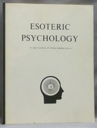 Esoteric Psychology: The Science of Human Energetics. Alice A. BAILEY