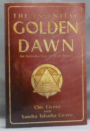 The Essential Golden Dawn. An Introduction to High Magic. Chic CICERO, Sandra Tabatha Cicero.