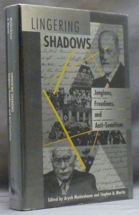 Lingering Shadows. Jungians, Freudians, and Anti-Semitism. Aryeh MAIDENBAUM, Stephen A. Martin,...