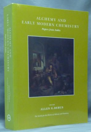 Alchemy and Early Modern Chemistry; Papers from Ambix. The Society for the History of Alchemy and...
