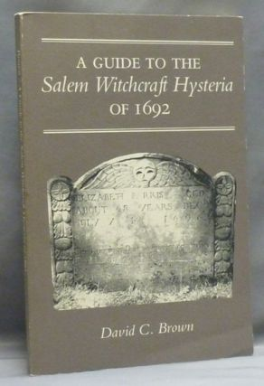 A Guide to the Salem Witchcraft Hysteria of 1692. David C. BROWN