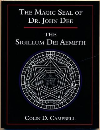 The Magic Seal of Dr. John Dee. The Sigillum Dei Aemeth. Colin D. CAMPBELL, John Dee