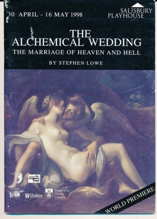 The Alchemical Wedding. The Marriage of Heaven and Hell [Theatre Program]. John DEE, Stephen Lowe.