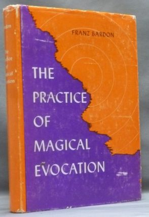 The Practice of Magical Evocation. Instructions for Invoking Spirits from the Spheres Surrounding us. Franz BARDON.