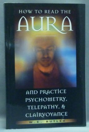 How to Read the Aura, Practice Psychometry, Telepathy and Clairvoyance. W. E. BUTLER