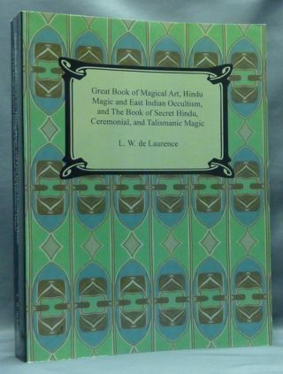 The Great Book of Magical Art, Hindu Magic And East Indian Occultism and The Book of Secret Hindu, Ceremonial, And Talismanic Magic. L. W. DE LAURENCE.