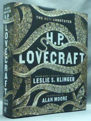 The New Annotated H. P. Lovecraft. H. P. LOVECRAFT, Leslie S. Klinger, Alan Moore, a Foreword, Howard Phillips Lovecraft Annotated.