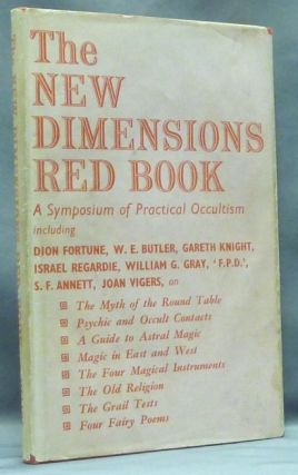 The New Dimensions Red Book. A Symposium of Practical Occultism. Dion FORTUNE, Basil Wilby, W. E. Butler AKA Gareth Knight edits Dion Fortune, Israel Regardie, William G. Gray.