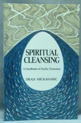 Spiritual Cleansing. A Handbook of Psychic Protection. Draja MICKAHARIC, Signed