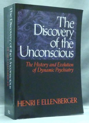 The Discovery of the Unconscious: The History and Evolution of Dynamic Psychiatry. Henri F. ELLENBERGER.