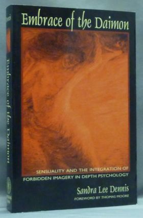 Embrace of the Daimon [ Sensuality and the Integration of Forbidden Imagery in Depth Psychology ]. Depth Psychology, Sandra Lee DENNIS, Thomas Moore.