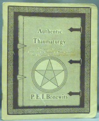 Authentic Thaumaturgy; A Professional Occultist on Improving the Realism of Magic Systems Used in Fantasy Simulation Games. P. E. I. BONEWITS, Philip Emmons Isaac.