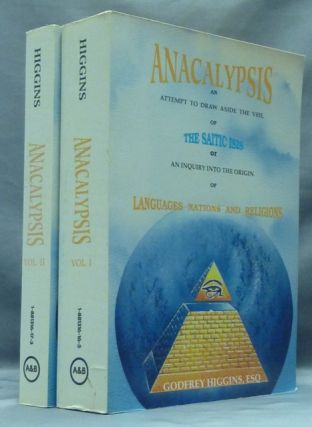 Anacalypsis: an Attempt to Draw Aside the Veil of the Saitic Isis; Or an Inquiry Into the Origin of Languages, Nations and Religions ( 2 Volumes ). Godfrey HIGGINS.