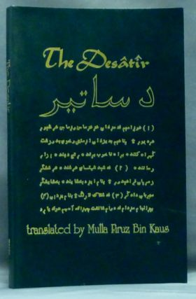 The Desatir. Or the Sacred Writings of the Ancient Persian Prophets; Together with the Ancient Persian Version and Commentary of the Fifth Sasan. Desatir, Mulla Firuz Bin KAUS.