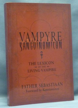 Vampyre Sanguinomicon: The Lexicon of the Living Vampire. Vampyre, FATHER SEBASTIAN, Konstantinos.