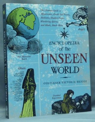 Encyclopedia of the Unseen World. The Ultimate Guide to Apparitions, Death Bed Visions, Mediums, Shadow People, Wandering Spirits, and Much, Much More. Superstitions, Constance Victoria BRIGGS.