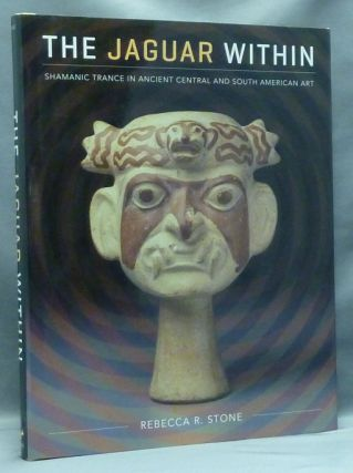 The Jaguar Within. Shamanic Trance in Ancient Central and South American Art. Rebecca R. STONE.
