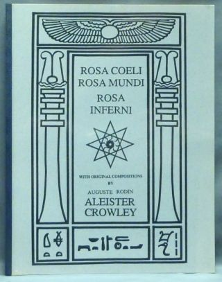 Rosa Coeli, Rosa Mundi, Rose Inferni. With Original Compositions by Auguste Rodin. Aleister...