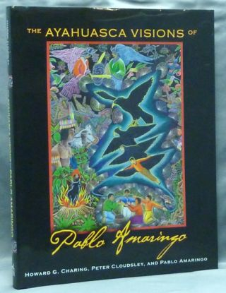 The Ayahuasca Visions of Pablo Amaringo. Shamanism, Pablo Amaringo, Howard G. CHARING, Peter Cloudsley.