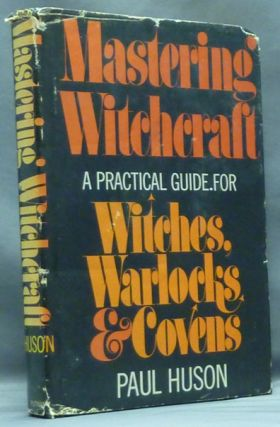 Mastering Witchcraft. A Practical Guide for Witches, Warlocks, and Covens. Paul HUSON.