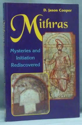 Mithras: Mysteries and Inititation Rediscovered. Mithraism, D. Jason COOPER.