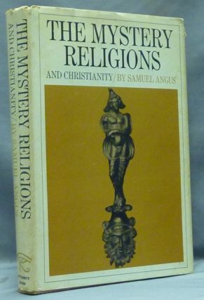 The Mystery-Religions and Christianity. Mystery Religions, Samuel ANGUS, Theodor H. Gaster.