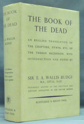 The Book of the Dead: An English Translation of the Chapters, Hymns, Etc. of the Theban Recension, with Introduction, Notes, Etc. ( Three books in One volume). Sir E. A. Wallis BUDGE, etc.