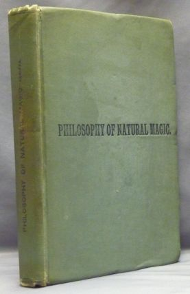 Three Books of Occult Philosophy or Magic. Book One - Natural Magic; which includes the early life of Agrippa, his seventy-four chapters on Natural Magic, New Notes, illustrations, index, and other original and selected matter. Henry Cornelius AGRIPPA, , Henry Morley, Willis F. Whitehead. Criticism, biographical account of.
