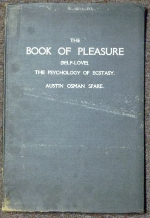 The Book of Pleasure (Self-Love) The Psychology of Ecstasy. Austin Osman SPARE