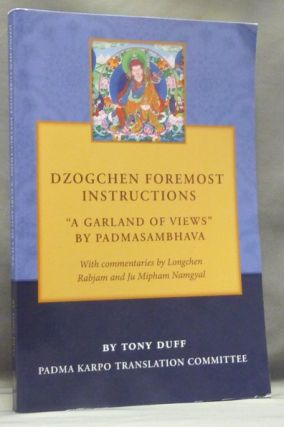 Dzogchen Foremost Instructions, A Garland of Views. Tony DUFF, With, Longchen Rabjam, Ju Mipham Namgyal.