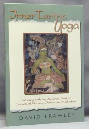 Inner Tantric Yoga. Working with the Universal Shakti: Secrets of Mantras, Deities, and Meditation. Dr. David FRAWLEY, Pandit Vamadema Shastri Foreword Linda Johnsen.