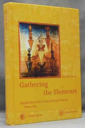Gathering the Elements: The Cult of the Wrathful Deity Vajrakila According to the Texts of the Northern Treasures Tradition of Tibet; Vajrakila Texts of the Northern Treasures Tradition. Volume I. Martin J. BOORD, Rig-dzin rdo-rje.