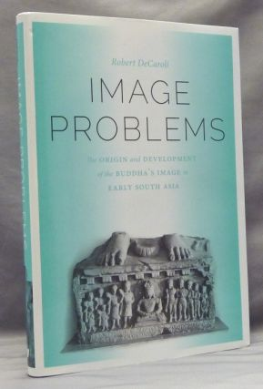 Image Problems: The Origin and Development of the Buddha's Image in Early South Asia; McLellan Endowed Series. Robert Daniel DECAROLI.