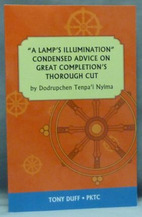 """A Lamp's Illumination"" Condensed Advice on Great Completion's Thorough Cut. Dodrupchen III Tenpa'i Nyima, Tony Duff."