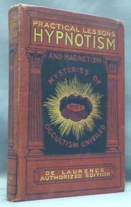 Practical Lessons in Hypnotism and Magnetism; Giving the only simple and practical course in...