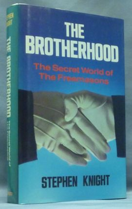 The Brotherhood. The Secret World of the Freemasons. Stephen KNIGHT