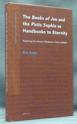 The Books of Jeu and the Pistis Sophia as Handbooks to Eternity: Exploring the Gnostic Mysteries of the Ineffable; ( Nag Hammadi and Manichæan Studies, Volume 89 ). Erin EVANS.
