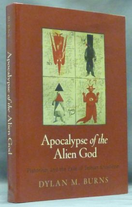 Apocalypse of the Alien God: Platonism and the Exile of Sethian Gnosticism (Divinations: Rereading Late Ancient Religion); (Divinations: Rereading Late Ancient Religion). Dylan M. BURNS.