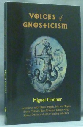 Voices of Gnosticism: Interviews with Elaine Pagels, Marvin Meyer, Bart Ehrman, Bruce Chilton and Other Leading Scholars. Miguel CONNER, Andrew Phillip Smith.