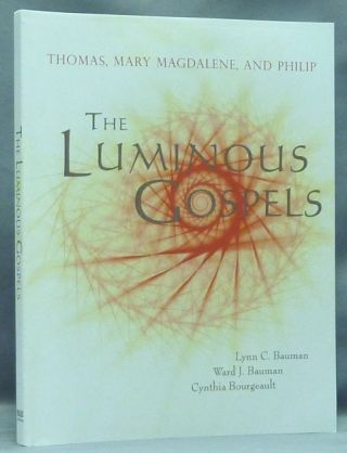 The Luminous Gospels. Thomas, Mary Magdalene, and Philip. Lynn C. BAUMAN, Cynthia Bourgeault Ward J.