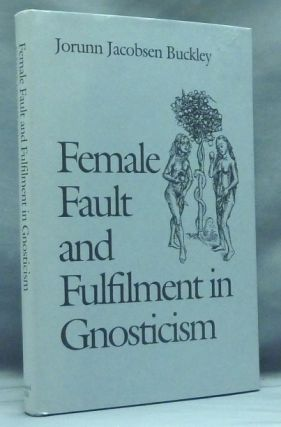 Female Fault and Fulfilment in Gnosticism; Studies in Religion. Jorunn Jacobsen BUCKLEY.