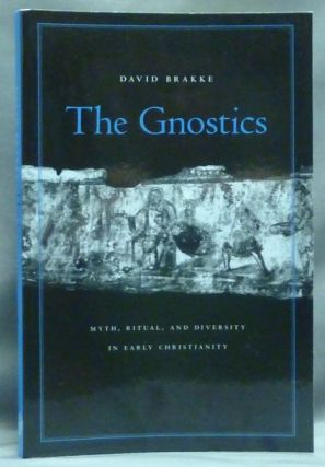 The Gnostics, Myth, Ritual, and Diversity in Early Christianity. David BRAKKE.