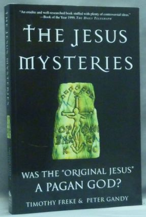 "The Jesus Mysteries: Was the ""Original Jesus"" a Pagan God? Timothy FREKE, Peter Gandy"