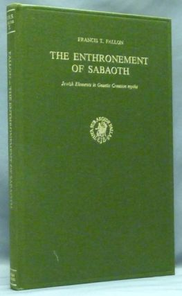 The Enthronement of Sabaoth. Jewish Elements in Gnostic Creation Myths ( Nag Hammadi Studies, Volume X ). Francis T. FALLON.