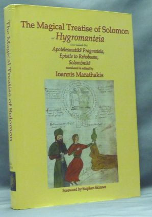 "The Magical Treatise of Solomon or Hygromanteia. Also called the Apotelesmatike Pragmateia, Epistle to Rehoboam, Solomonike; Sourceworks of Ceremonial Magic - Volume VIII. Ioannis Marathakis., Stephen Skinner, ANONYMOUS: ""Solomon"" Translated."