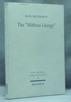 The 'Mithras Liturgy'; Text, Translation, and Commentary; (Studien Und Texte Zu Antike Und Christentum / Studies And Te). Hans Dieter BETZ.