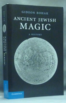 Ancient Jewish Magic, a History. Gideon BOHAK.