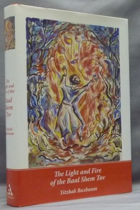 The Light and Fire of the Baal Shem Tov. Yitzhak BUXBAUM, Signed.