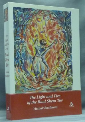 The Light and Fire of the Baal Shem Tov. Yitzhak BUXBAUM.