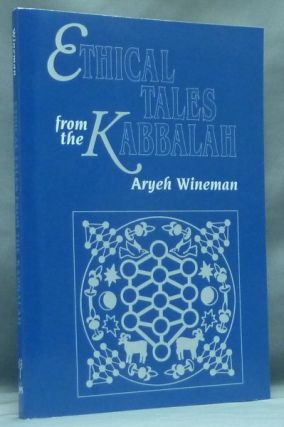 Ethical Tales from the Kabbalah. Stories from the Kabbalistic Ethical Writings. Aryeh WINEMAN